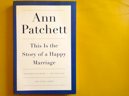 Ann Patchett This is a Story of a Happy Marriage