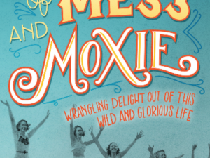 Of Mess and Moxie (Book Review)